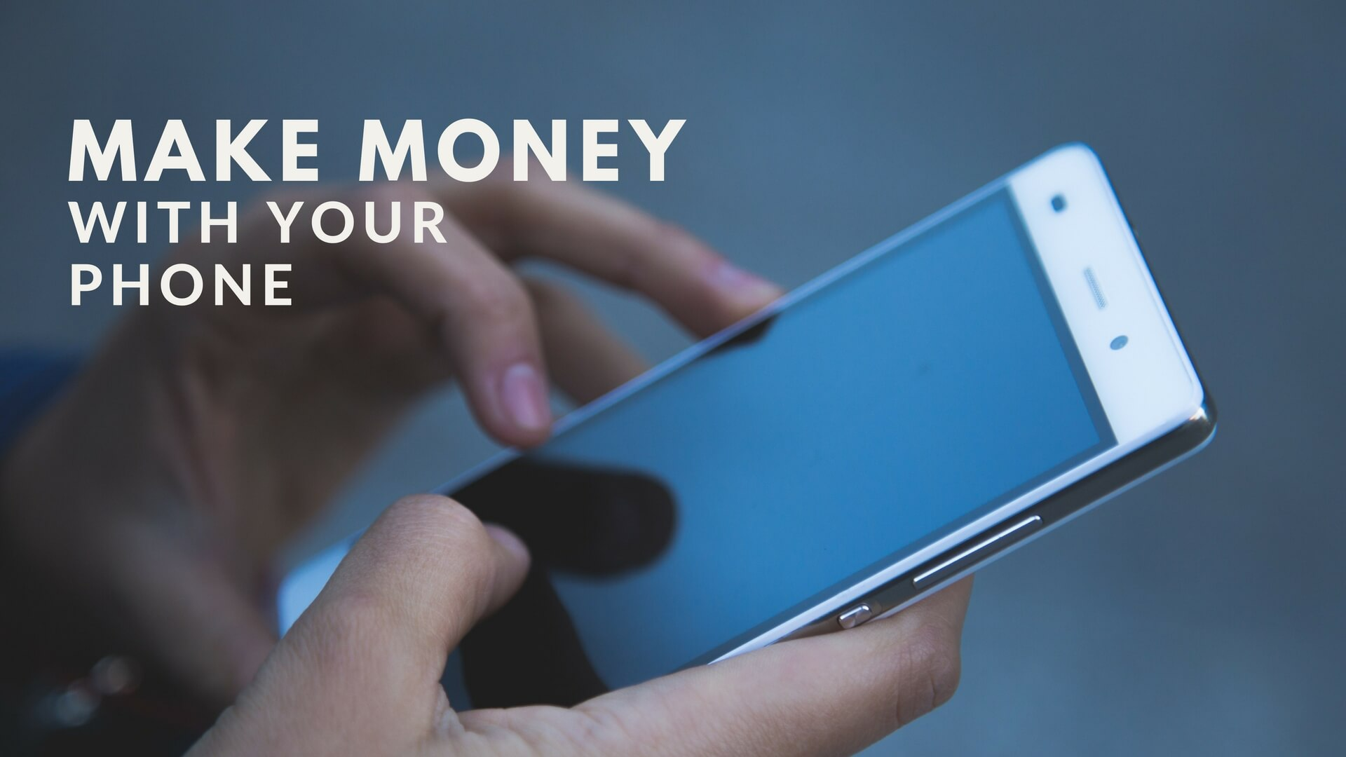 Những cách kiếm tiền trên điện thoại 2018
